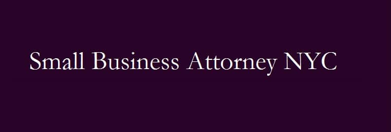 Small Business Attorney NYC | Small Business Attorney in New York | Small business lawyer in New York City | small business attorney near me | small business attorney in NYC